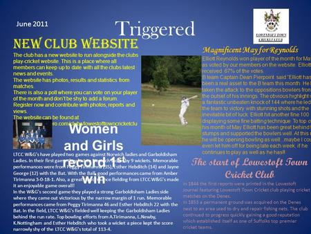 Triggered Women and Girls record 1 st win June 2011 New club website The club has a new website to run alongside the clubs play-cricket website. This is.