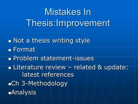 Mistakes In Thesis:Improvement Not a thesis writing style Not a thesis writing style Format Format Problem statement-issues Problem statement-issues <strong>Literature</strong>.