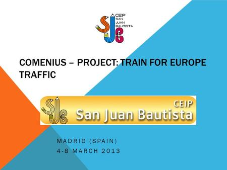 COMENIUS – PROJECT: TRAIN FOR EUROPE TRAFFIC MADRID (SPAIN) 4-8 MARCH 2013.