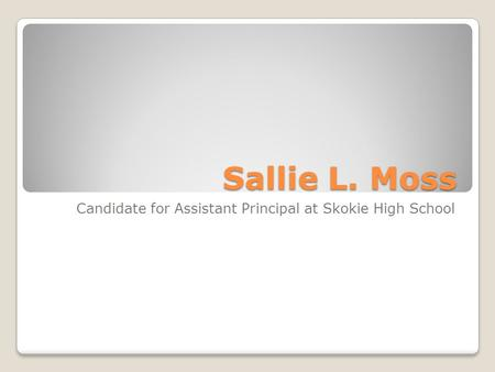 Sallie L. Moss Candidate for Assistant Principal at Skokie High School.
