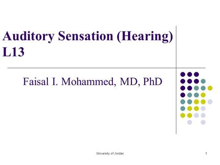 University of Jordan1 Auditory Sensation (Hearing) L13 Faisal I. Mohammed, MD, PhD.