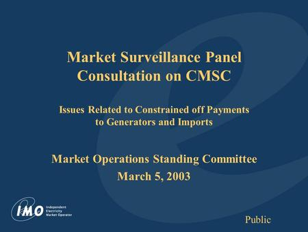 Public Market Surveillance Panel Consultation on CMSC Issues Related to Constrained off Payments to Generators and Imports Market Operations Standing Committee.