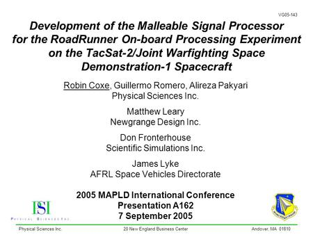 Physical Sciences Inc.20 New England Business CenterAndover, MA 01810 VG05-143 Development of the Malleable Signal Processor for the RoadRunner On-board.