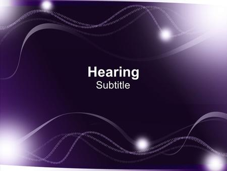 Hearing Subtitle. The Physics of Sound  Frequency: The number of cycles a sound wave completes in a given period of time  Amplitude: the Strength of.