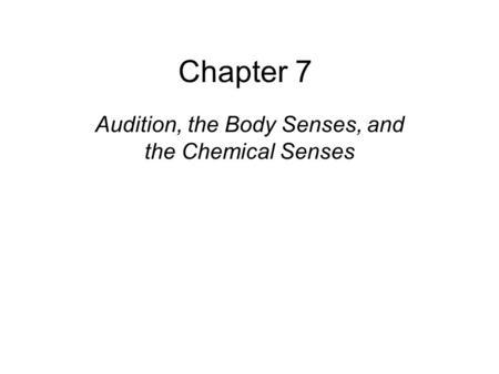 Copyright © 2008 Pearson Allyn & Bacon Inc. 1 Chapter 7 Audition, the Body Senses, and the Chemical Senses This multimedia product and its contents are.
