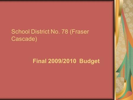 School District No. 78 (Fraser Cascade) Final 2009/2010 Budget.