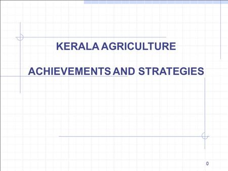 0 KERALA AGRICULTURE ACHIEVEMENTS AND STRATEGIES.