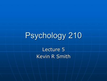 Psychology 210 Lecture 5 Kevin R Smith. Today The Auditory system The Auditory system The Somatosensory system The Somatosensory system The chemical systems.