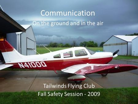 Tailwinds Flying Club Fall Safety Session - 2009 Communication On the ground and in the air.