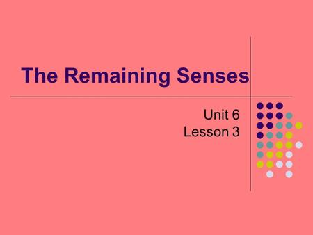 The Remaining Senses Unit 6 Lesson 3. Objectives Review the physical properties of sound and light waves. Compare and contrast the senses of taste and.