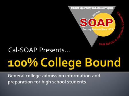 Cal-SOAP Presents….  Greater and more diverse career options  Personal and educational growth  It pays off…