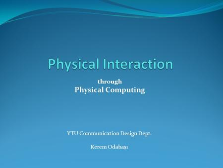 YTU Communication Design Dept. Kerem Odabaşı through Physical Computing.