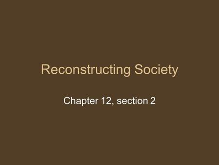 Reconstructing Society Chapter 12, section 2. Main Idea and Key Terms Various groups contributed to the rebuilding of Southern society after the war Scalawag.