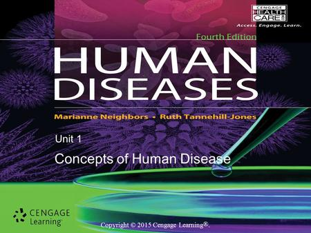 Copyright © 2015 Cengage Learning ®. Unit 1 Concepts of Human Disease.