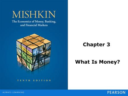 Chapter 3 What Is Money?. © 2013 Pearson Education, Inc. All rights reserved.3-2 Meaning of Money money (also referred to as the money supply) as anything.