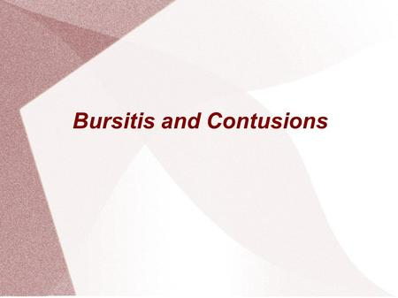Bursitis and Contusions. Bursitis What is Bursitis? Bursitis is the name for when the bursa sacs in our joints become inflamed. This causes joint movement.