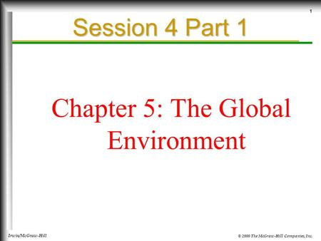 © 2000 The McGraw-Hill Companies, Inc. Irwin/McGraw-Hill 1 Session 4 Part 1 Chapter 5: The Global Environment.