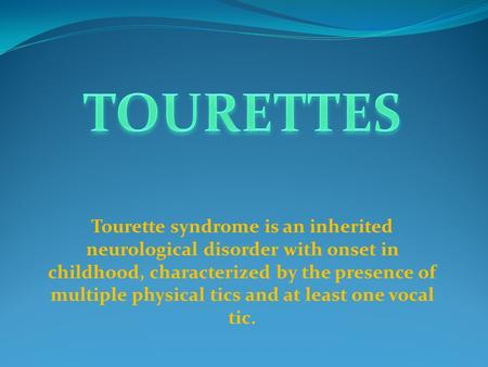 Tourette syndrome is an inherited neurological disorder with onset in childhood, characterized by the presence of multiple physical tics and at least one.