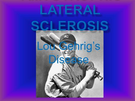 Lou Gehrig's Disease. - Jean-Martin Charcot discovered 1869 - Men most affected - Still remains mostly a mystery.