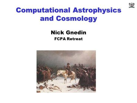 Nick Gnedin FCPA Retreat Computational Astrophysics and Cosmology.