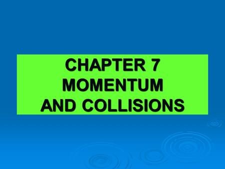CHAPTER 7 MOMENTUM AND COLLISIONS