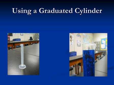 Using a Graduated Cylinder. 1. Understand the size of the graduated cylinder and its markings- 100:1ml near the top means it is a 100 milliliter (ml)