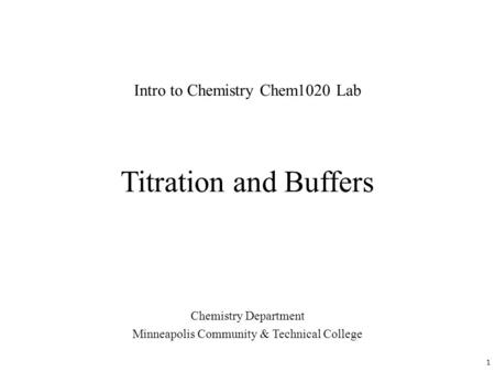 Titration and Buffers Chemistry Department Minneapolis Community & Technical College Intro to Chemistry Chem1020 Lab 1.