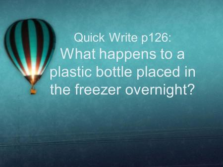 Quick Write p126: What happens to a plastic bottle placed in the freezer overnight?