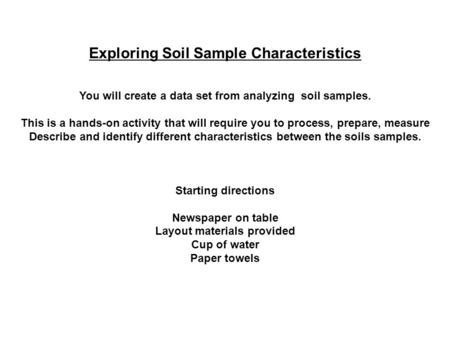 Exploring Soil Sample Characteristics You will create a data set from analyzing soil samples. This is a hands-on activity that will require you to process,