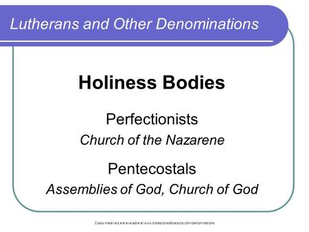 Class materials are available at www.biblestoriesforadults.com/denominations Lutherans and Other Denominations Holiness Bodies Perfectionists Church of.