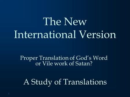 1 The New International Version Proper Translation of God's Word or Vile work of Satan? A Study of Translations.