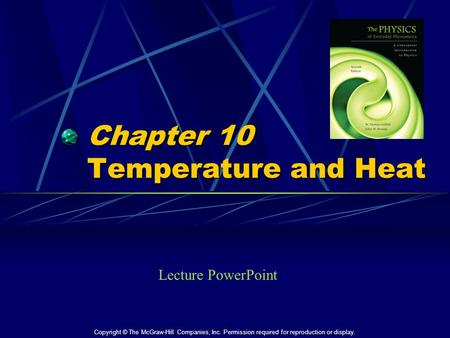 Chapter 10 Temperature and Heat Lecture PowerPoint Copyright © The McGraw-Hill Companies, Inc. Permission required for reproduction or display.