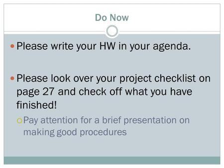 Do Now Please write your HW in your agenda. Please look over your project checklist on page 27 and check off what you have finished!  Pay attention for.