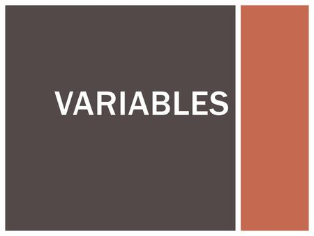 VARIABLES.  Variables  Factors in an experiment that can change. VARIABLES.