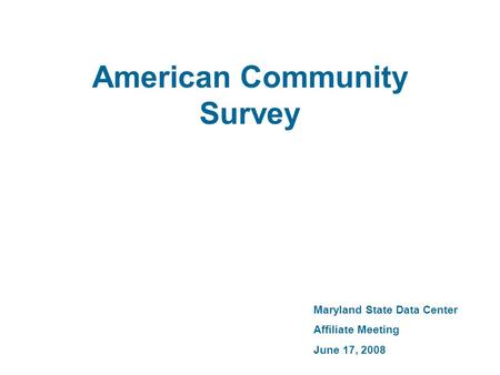 American Community Survey Maryland State Data Center Affiliate Meeting June 17, 2008.