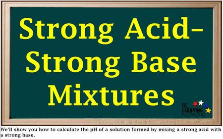 We'll show you how to calculate the pH of a solution formed by mixing a strong acid with a strong base. Strong Acid– Strong Base Mixtures.