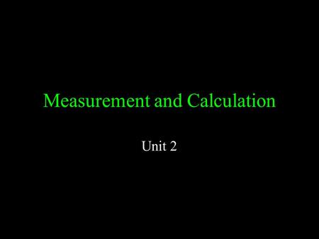 Measurement and Calculation Unit 2. The Fundamental SI Units (le Système International, SI) Physical QuantityNameAbbreviation Mass Length Time Temperature.