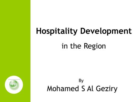 By Mohamed S Al Geziry Hospitality Development in the Region.
