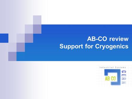 AB-CO review Support for Cryogenics. Philippe Gayet AB/CO IS CERN, 20/09/05 Outline Scope Hardware Type, Responsibility sharing, Status Basic software.