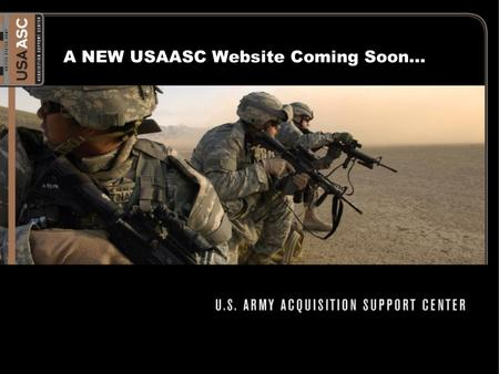 A NEW USAASC Website Coming Soon…. Why Re-design our website?  From a review of our website and based on user feedback, we identified the need to modernize.