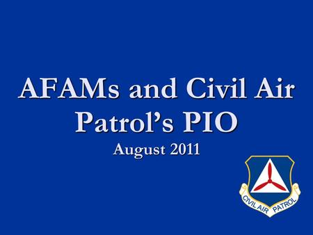 AFAMs and Civil Air Patrol's PIO August 2011. CAP Mission Summary CAP Mission Summary Training and Qualification Changes Training and Qualification Changes.