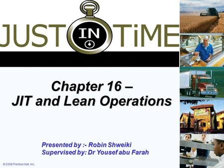 © 2008 Prentice Hall, Inc.16 – 1 Operations Management Chapter 16 – JIT and Lean Operations Presented by :- Robin Shweiki Supervised by: Dr Yousef abu.