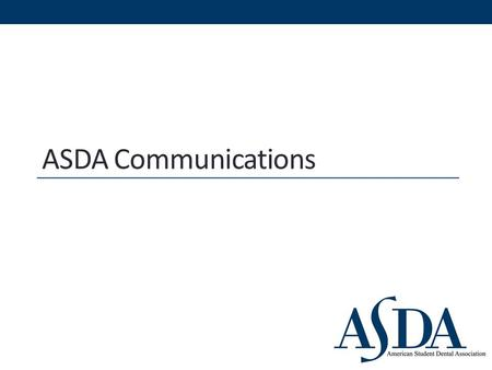 ASDA Communications. Communication is a Two-way Street Chapter News Central Office Central Office has news, resources and more to share…. Chapters benefit.