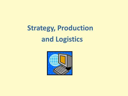 Strategy, Production and Logistics