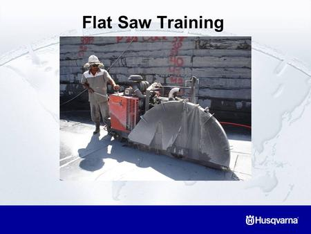 "Flat Saw Training. Flat Saw Sizes –Low Horsepower Blade diameters range from 8"" (200mm) to 18"" (450mm) Power ranges from 4 to 25 horsepower."