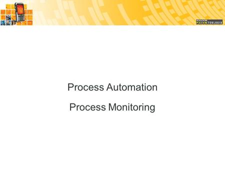 Process Automation Process Monitoring. ● Allows for traceability (for quality control based on specifications for defective products and damage, and improving.