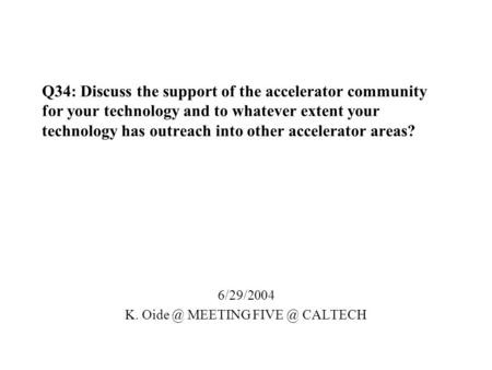 Q34: Discuss the support of the accelerator community for your technology and to whatever extent your technology has outreach into other accelerator areas?