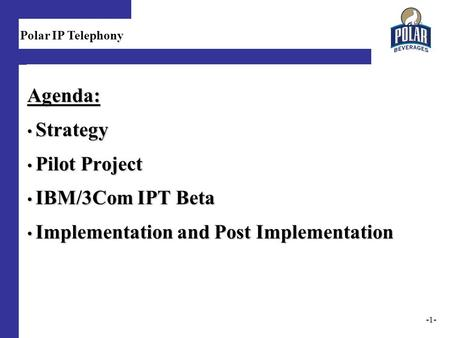 1 Agenda: Strategy Strategy Pilot Project Pilot Project IBM/3Com IPT Beta IBM/3Com IPT Beta Implementation and Post Implementation Implementation and Post.