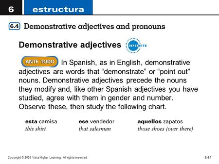 Copyright © 2008 Vista Higher Learning. All rights reserved.6.4-1 Demonstrative adjectives In Spanish, as in English, demonstrative adjectives are words.