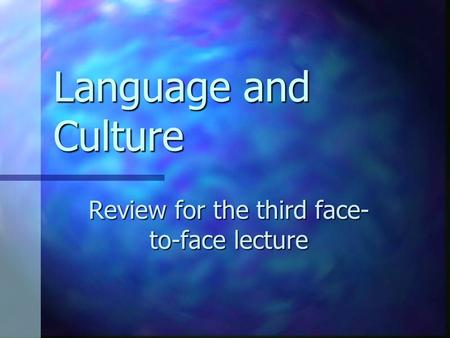 Language and Culture Review for the third face- to-face lecture.
